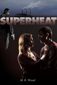 Superheat by M.B. Wood